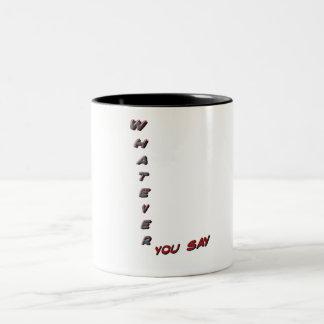 whatever you say coffee mugs