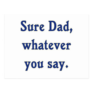 Whatever You Say Dad Sure Postcard