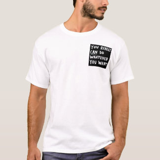 Whatever you want T-Shirt