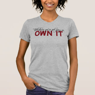 Whatever You've Got Going On, Own It Shirts