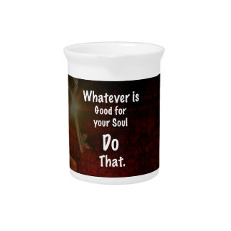 Whatever's Good for your Soul Motivational Quote Beverage Pitcher
