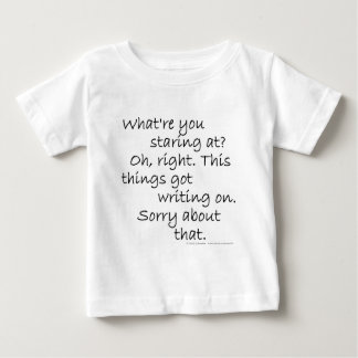 What're you staring at? Oh, right. This thing's... Baby T-Shirt
