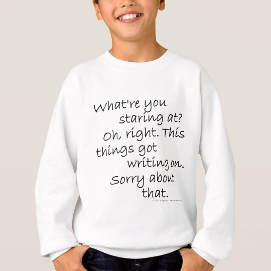 What're you staring at? Oh, right. This thing's... Sweatshirt