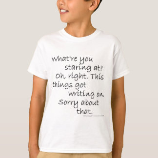 What're you staring at? Oh, right. This thing's... T-Shirt