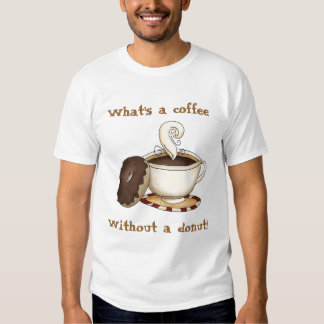 What's a coffee - Without a donut! T-shirt