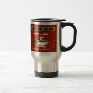 What's a coffee - Without a donut! Travel Mug