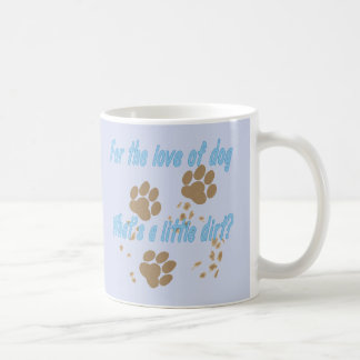 What's A Little Dirt Coffee Mugs