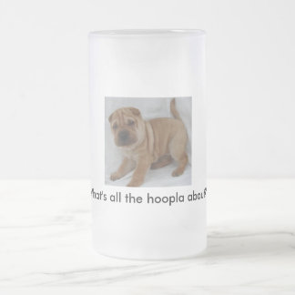 """""""What's all the hoopla a... Frosted Glass Beer Mug"""