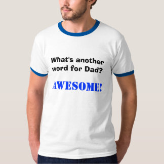 What's another word for Dad?  T-Shirt