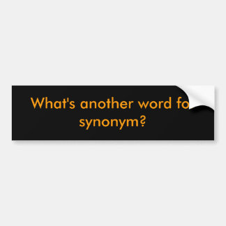 What's another word for synonym? car bumper sticker
