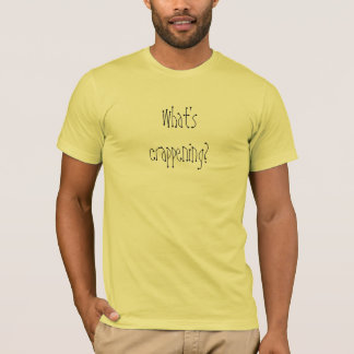 What's crappening? T-Shirt