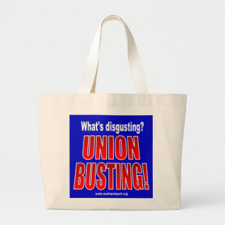 What's disgusting? Union Busting! Bags