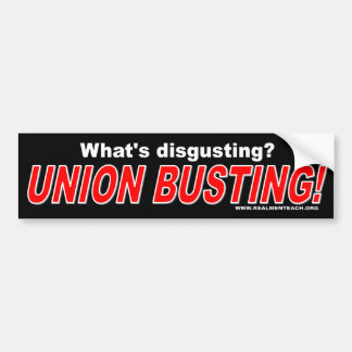 What's disgusting? Union Busting! Bumper Stickers