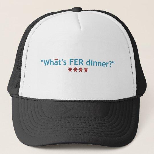"""""""What's FER Dinner"""" Trucker Hat"""