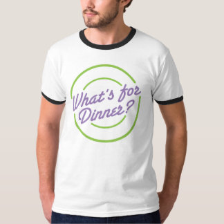 What's For Dinner 4 T-shirt