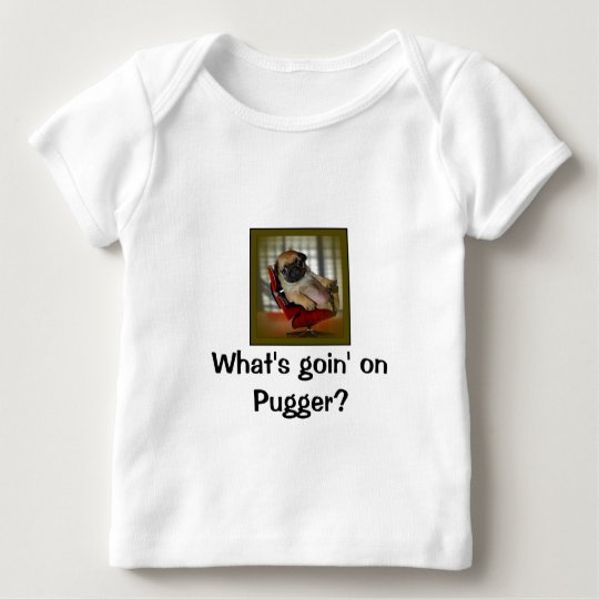 What's Goin on Pugger? Baby T-Shirt