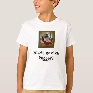 What's Goin on Pugger? T-Shirt