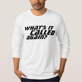 What's It Called,Again? T-Shirt