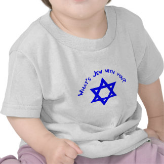 What's Jew with You? Shirt