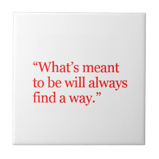 WHATS MEANT TO BE WILL ALWAYS FIND A WAY QUOTES MO SMALL SQUARE TILE