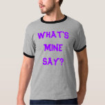 What's Mine Say? T-shirts
