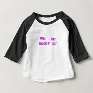 Whats My Motivation Baby T-Shirt