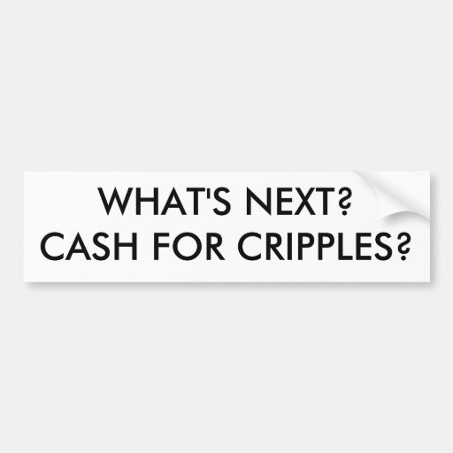 WHAT'S NEXT?CASH FOR CRIPPLES? CAR BUMPER STICKER