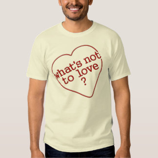 What's not to love tee shirt