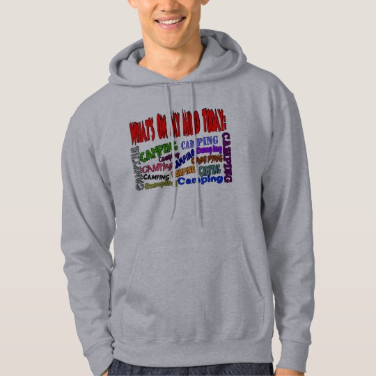 What's on my mind today......CAMPING Hoodie