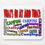 What's on my mind today......CAMPING Mouse Pad