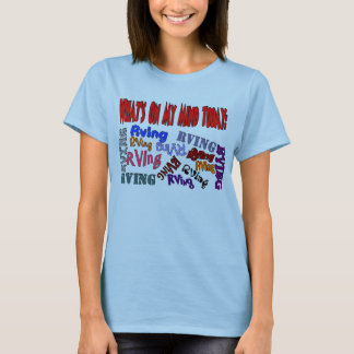 Whats on my mind today RVING T-Shirt