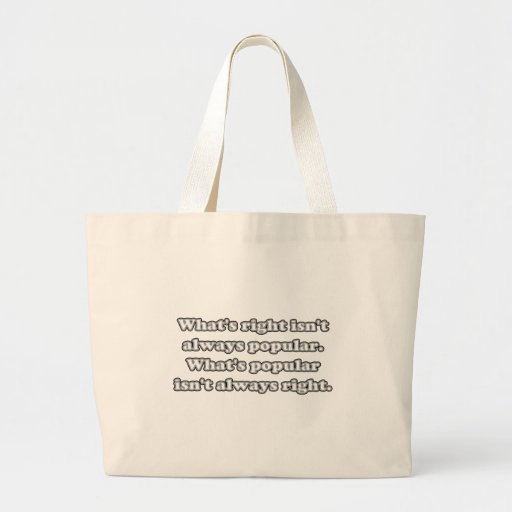 Whats right isn't always popular canvas bags