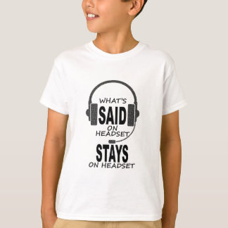 What's Said on Headset.... Light T-Shirt