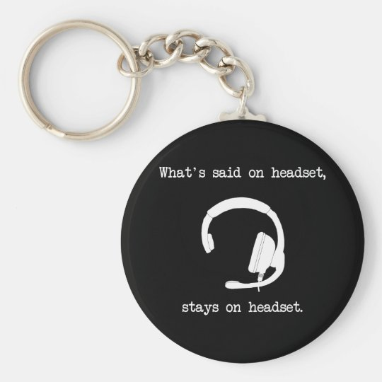 What's Said On Headset, Stays On Headset Keychain
