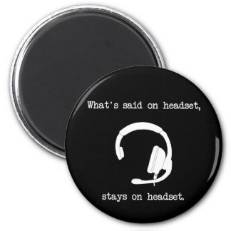 What's Said On Headset, Stays On Headset Magnet