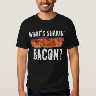 What's Shakin' Bacon Shirt