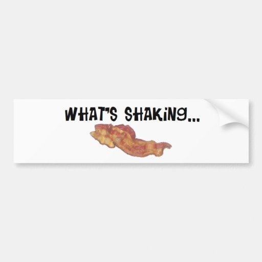 What's Shaking Bacon Bumper Stickers