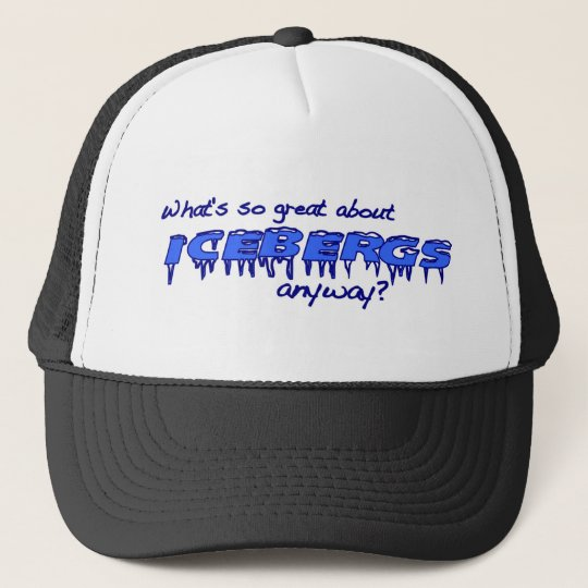 What'S So Great About Icebergs? Trucker Hat