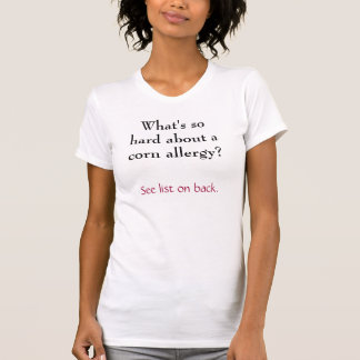 What's so hard about a corn allergy? tee shirt
