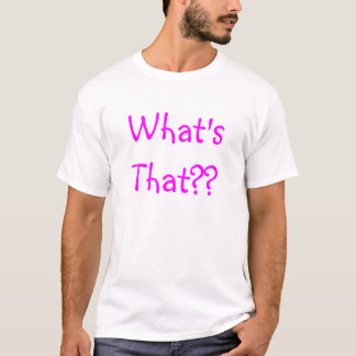 What's That?? T-Shirt