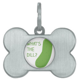 Whats The Dill Pet Name Tag