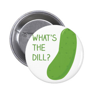 Whats The Dill Pinback Button