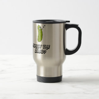 Whats the dillio? travel mug