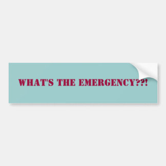 Whats the emergency Bumper Sticker