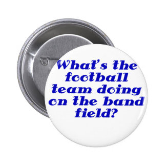 Whats the Football Team doing on the Band Field Button