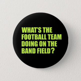 What's the Football Team Doing? School Band Humour Pinback Button