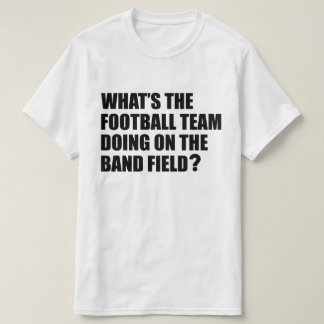 What's the Football Team Doing? School Band Humour T-Shirt