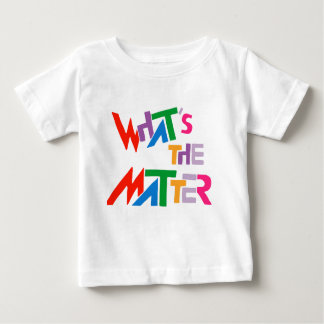 What's The Matter??? Baby T-Shirt