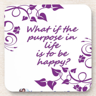 What's the purpose of life? coaster