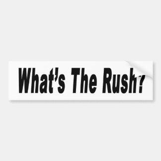 What's The Rush? bumper sticker